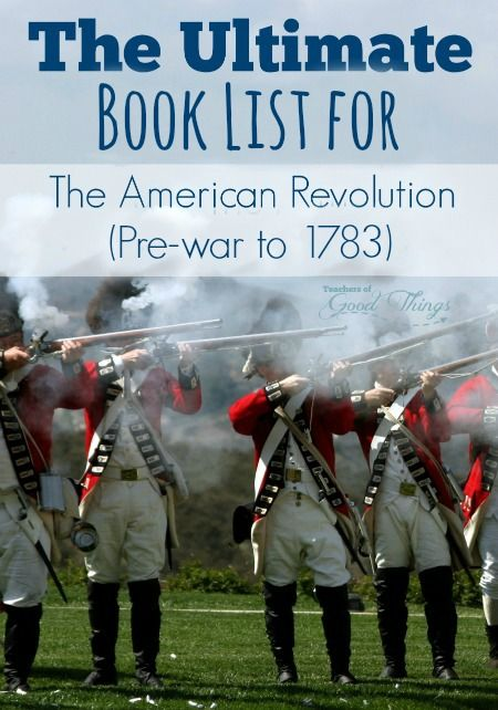 The Ultimate Book List for The American Revolution - Pre-war to 1783. Build your own homeschool history curriculum with living books  perfect for the Charlotte Mason method. | www.teachersofgoodthings.com