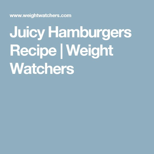 Juicy Hamburgers Recipe | Weight Watchers