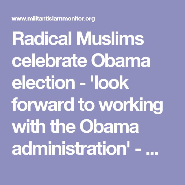 Radical Muslims celebrate Obama election - 'look forward to working with the Obama administration' - Militant Islam Monitor - Militant Islam Monitor