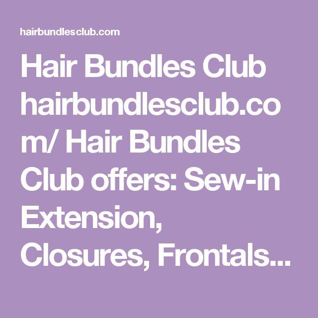Hair Bundles Club hairbundlesclub.com/  Hair Bundles Club offers: Sew-in Extension, Closures, Frontals, Clip-in Extension. Brazilian Hair, Malaysian Hair...