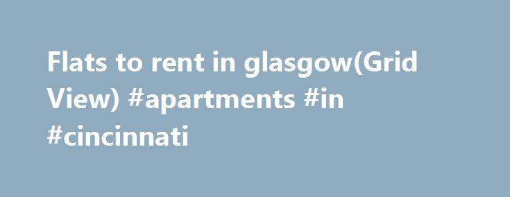 Flats to rent in glasgow(Grid View) #apartments #in #cincinnati http://attorney.nef2.com/flats-to-rent-in-glasgowgrid-view-apartments-in-cincinnati/  #flats to rent # 455 flats and houses to rent in Glasgow. Welcome to Scotland's largest city! So far, the big news in 2014 was Glasgow playing host to the XX Commonwealth Games for the first time since the games began in 1930. And well done, Glasgow. Still, all that sport was merely icing on Glasgow's reputation as a cultural cornucopia of arts…