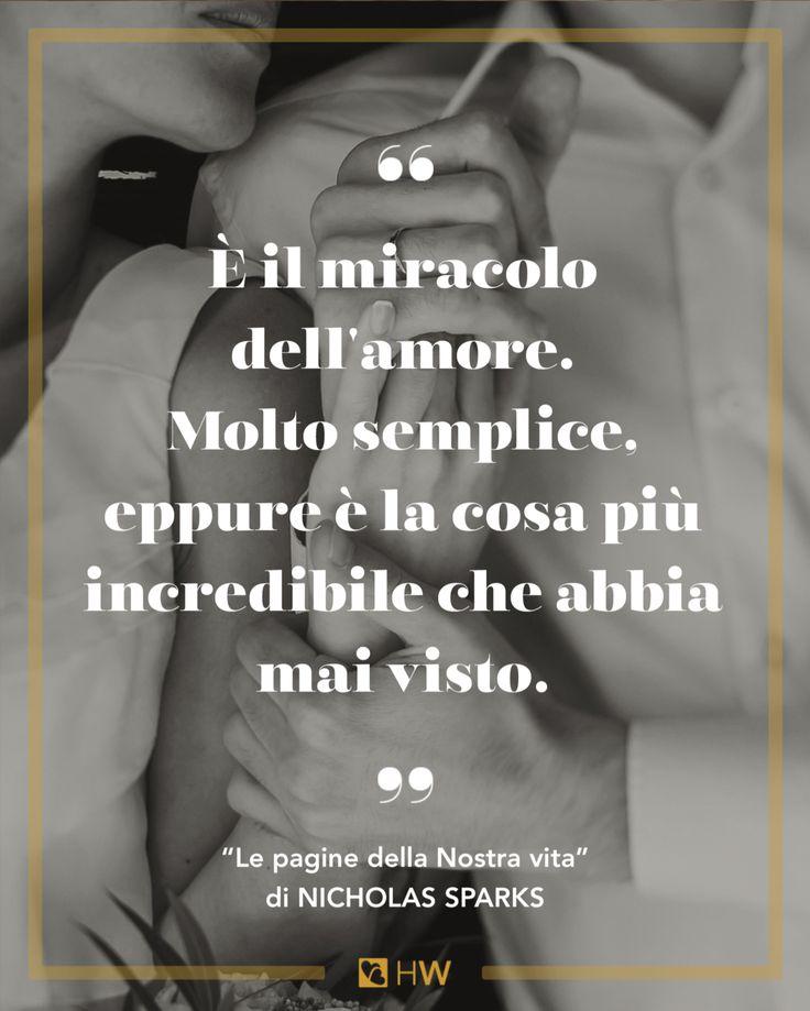 """""""È il miracolo dell'amore. Molto semplice, eppure è la cosa più incredibile che abbia mai visto"""". cit.Le pagine della Nostra vita di Nicholas Sparks"""