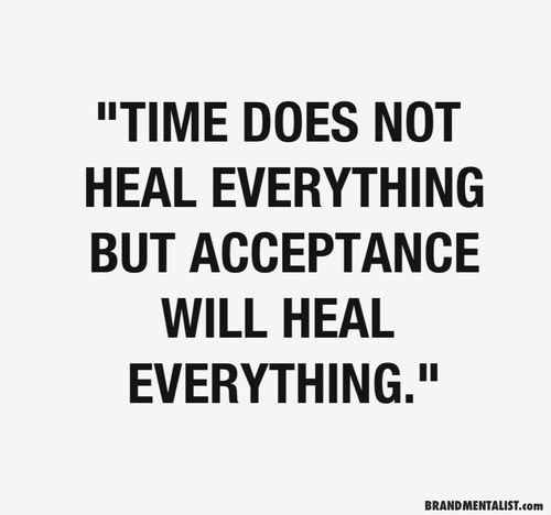 Difficult. Do not count on something exterior but in your inner depth. Entre faire face à une réalité dure, inconcevable et réellement l'accepter, cela peut être trop dur et impossible. L'esprit peut permettre de verbaliser un traumatisme mais au fond l'acceptation ne se fait jamais.
