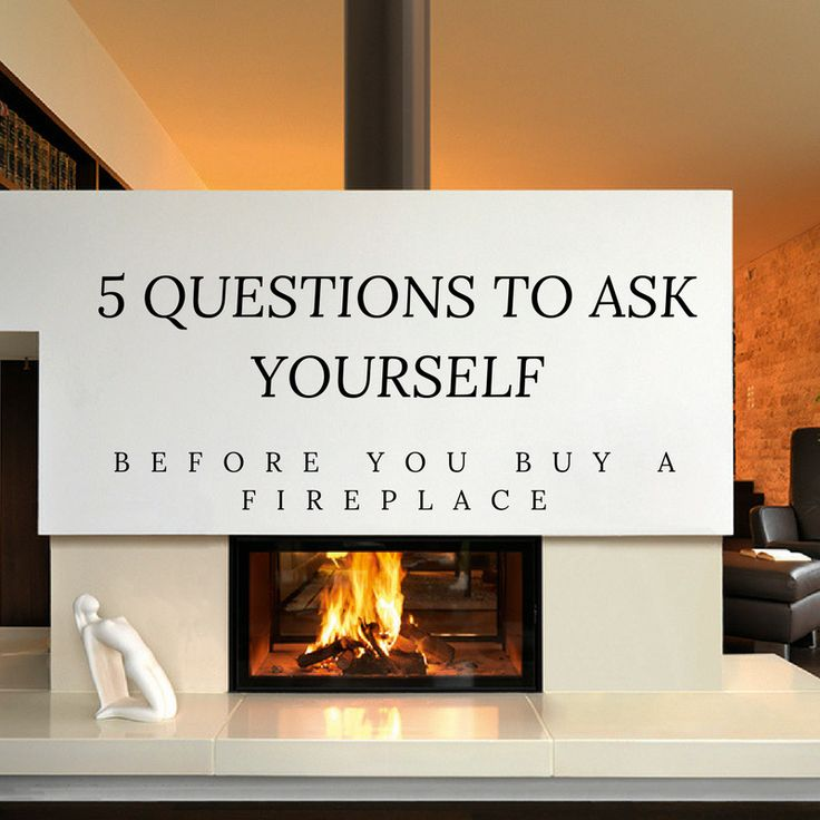 5 QUESTIONS TO ASK YOURSELF BEFORE YOU BUY A FIREPLACE 5 QUESTIONS TO ASK YOURSELF BEFORE YOU BUY A FIREPLACE:  The right fireplace is more than just a heat source: it's the heart of your home. The place where friends and family gather and reconnect. The place where you lie on a cosy rug and read on a lazy rainy Sunday.