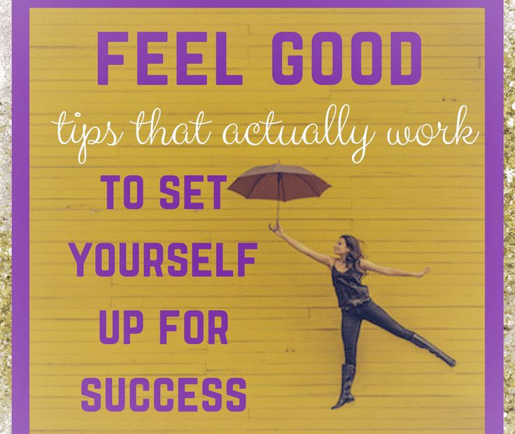 Feel Good Tips that Actually Work to Set yourself up for Success