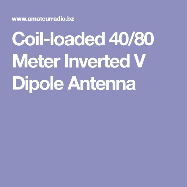 Coil-loaded 40/80 Meter Inverted V Dipole Antenna