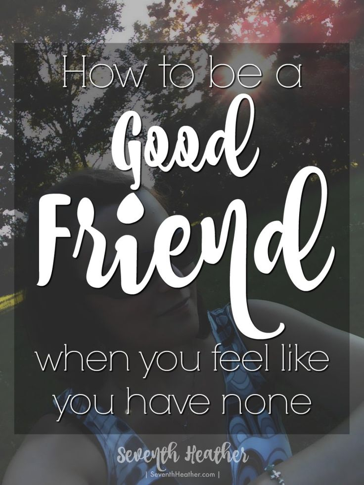 Sometimes loneliness takes over and we're left feeling unloved or friendless. How can you be a good friend when you feel like you have none?