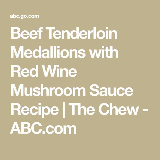 Beef Tenderloin Medallions with Red Wine Mushroom Sauce Recipe | The Chew - ABC.com
