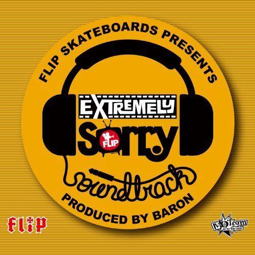 Flip Skateboard's Extremely Sorry Soundtrack
