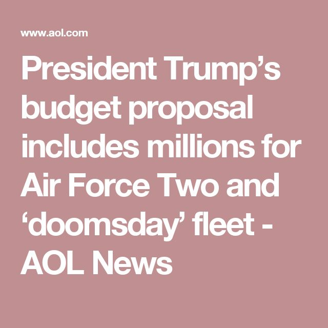 President Trump's budget proposal includes millions for Air Force Two and 'doomsday' fleet  - AOL News