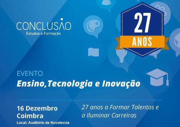 A Conclusão – Estudos e Formação organizou um Evento  dedicado ao Ensino, Tecnologia, e Inovação,  no dia 16 de dezembro, em Coimbra.