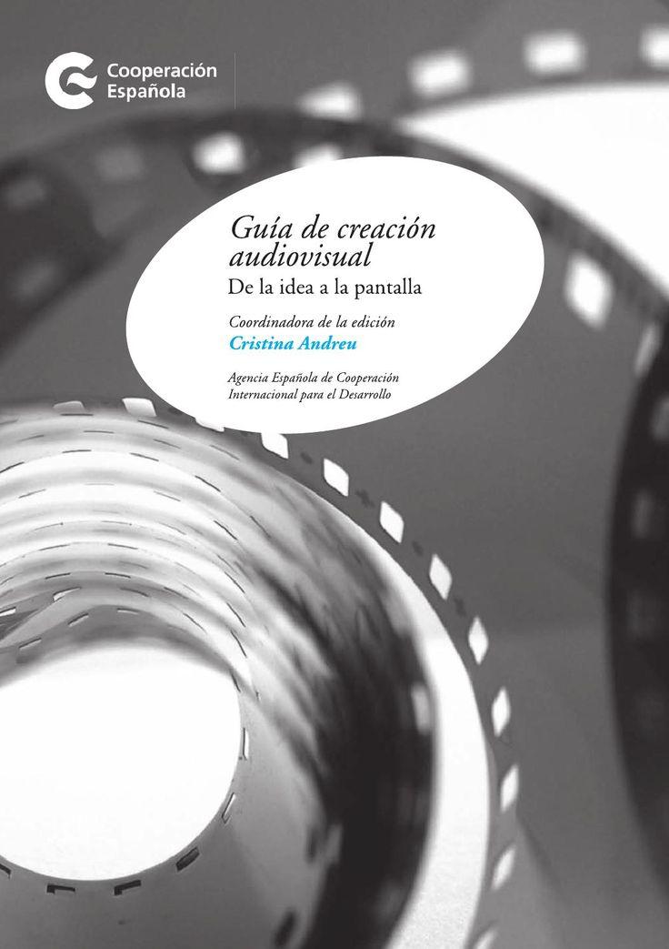Guia de creacion audiovisual. De la idea a la pantalla   Manual práctico para crear audiovisuais. Published on Apr 13, 2016. da Agencia Española de Cooperación Internacional para el Desarrollo. Coordinado por Cristina Andreu.