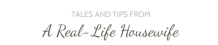 Tales and Tips from a Real-life Housewife...a great blog with cleaning tips and cute tales of being a stay at home mom.