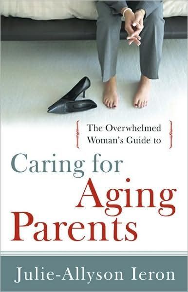 The Overwhelmed Woman's Guide to Caring for Aging Parents #familycaregiver #caregiver