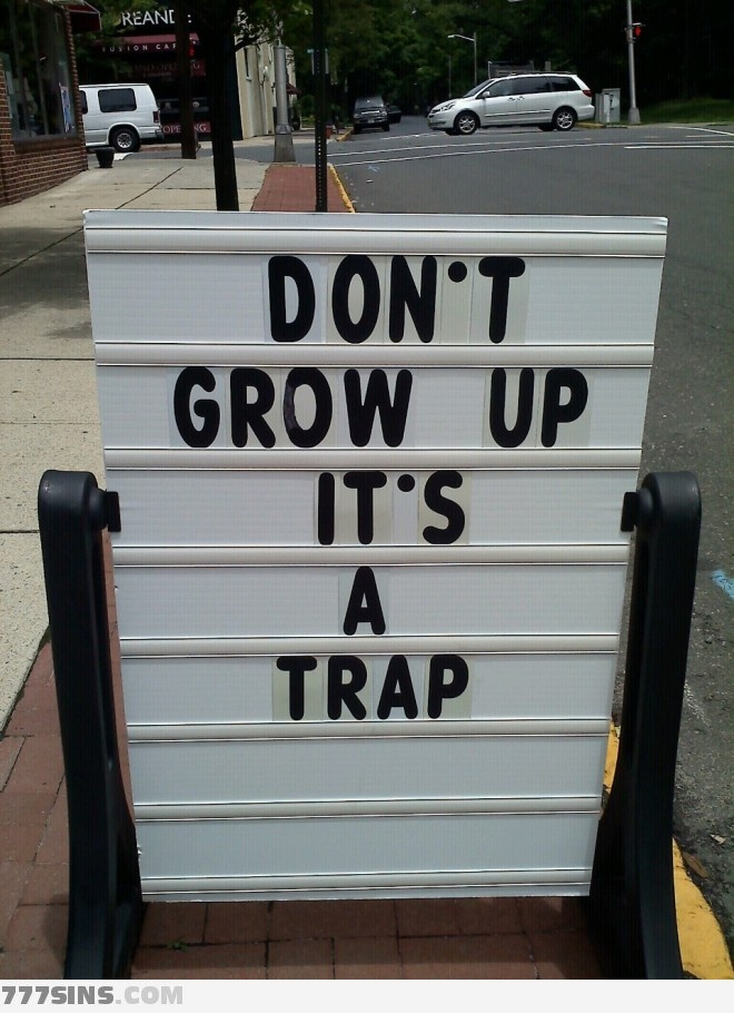 Don't grow up. Stay young at heart!