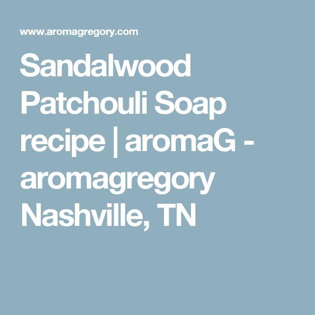 Sandalwood Patchouli Soap recipe | aromaG - aromagregory Nashville, TN