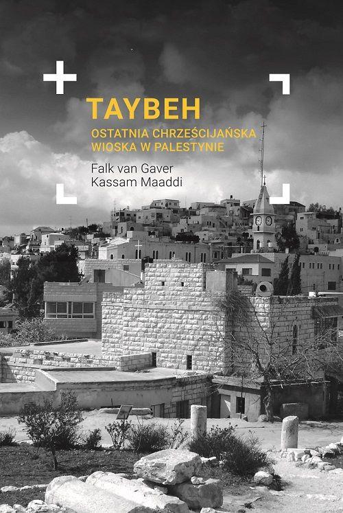 Taybeh. Ostatnia chrześcijańska wioska w Palestynie - Falk van Gaver, Kassam Maaddi