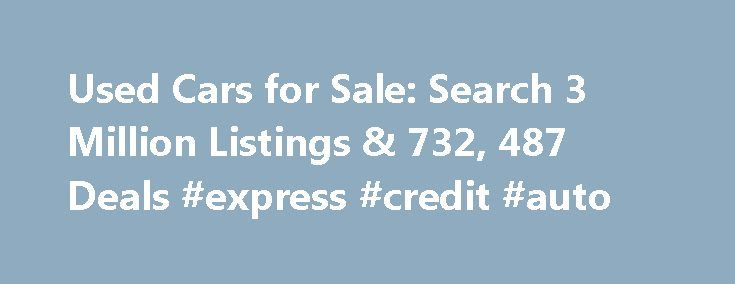 Used Cars for Sale: Search 3 Million Listings & 732, 487 Deals #express #credit #auto http://auto-car.nef2.com/used-cars-for-sale-search-3-million-listings-732-487-deals-express-credit-auto/  #buy cheap cars # Analysis for Cars For Sale Top Sedans Used Toyota Camry Save $6,910 on 11,175 Deals 36,142 Listings from $399 Used Honda Accord Save $6,244 on 12,896 Deals 33,928 Listings from $399 Used Nissan Altima Save $7,939 on 15,685 Deals 41,246 Listings from $300 Used Chevrolet Impala Save…