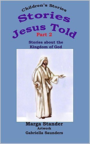 Children's Stories: Stories about the Kingdom of God Part 2 (Stories Jesus told Book 1) by Marga Stander, http://www.amazon.com/dp/B00RZB7SUM/ref=cm_sw_r_pi_dp_RVEUub1HTM30S