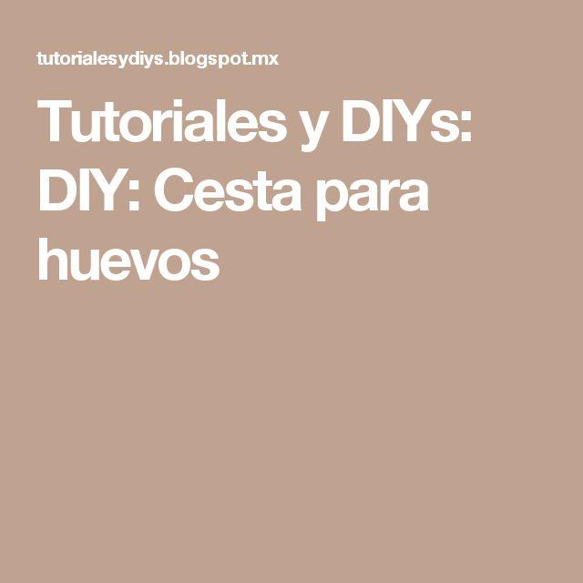 Tutoriales y DIYs: DIY: Cesta para huevos