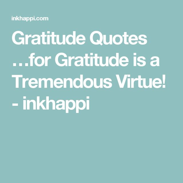 Gratitude Quotes …for Gratitude is a Tremendous Virtue! - inkhappi