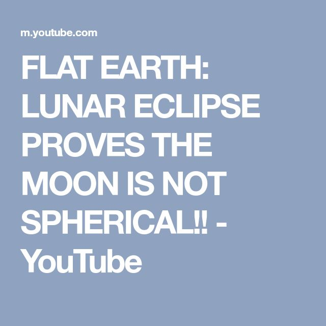FLAT EARTH: LUNAR ECLIPSE PROVES THE MOON IS NOT SPHERICAL!! - YouTube