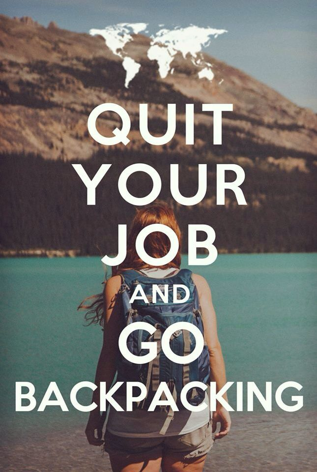 Quit your job, backpacking... Would sooo love to do this with my kids