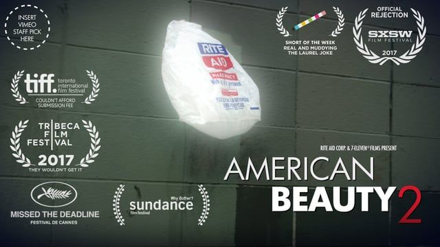 Seventeen years after giving it's Oscar winning performance, the plastic bag from American Beauty 1 lives on and has received a sponsorship from Rite Aid... but not everyone respects it's autonomy and lifestyle choices.  DUMB DIRECTOR: Zak Stoltz  MOVIE STARS: Brooks Morrison Rite Aid Bag #54987  7-ELEVEN CORPORATE SHILLS/ACTORS: Ellis Bahl Mark Rosen  CINEMATOGRAPHIC NOVELIST: Mike Dempsey  BAG WHISPERERS: Ellis Bahl Jimmy Sudekum Jason Kisvarday Brendan Clifford  SOUN...