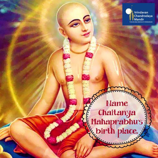 Name Chaitanya Mahaprabhu's birth place.  a) Vrindavan b) Mayapur c) Puri #GauraPurnima