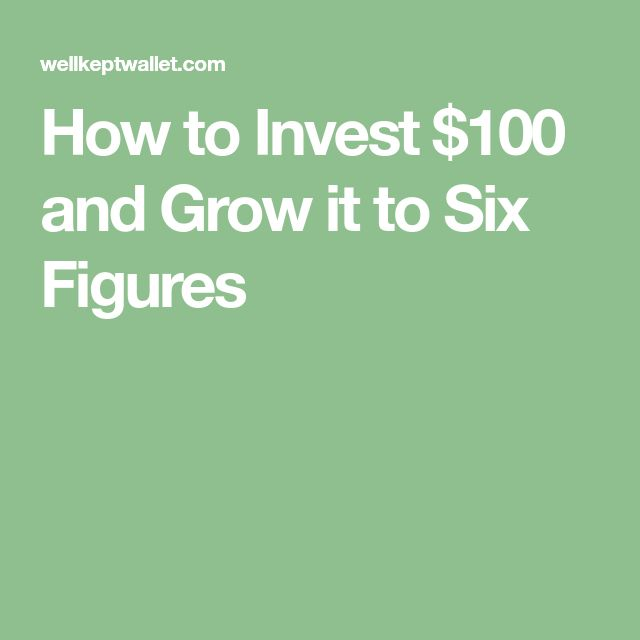 How to Invest $100 and Grow it to Six Figures