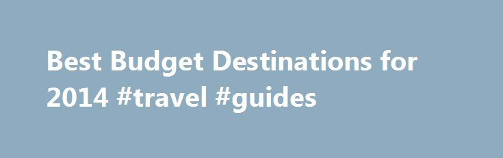Best Budget Destinations for 2014 #travel #guides http://travels.remmont.com/best-budget-destinations-for-2014-travel-guides/ #budget travel # Best Budget Destinations for 2014 Conditions are perfect for visiting these near- and far-flung, culture-rich locales: Price-wise, 2014 is their year. Dipping hotel rates, new attractions, and some perennially affordable sights and eats make these five cities... Read moreThe post Best Budget Destinations for 2014 #travel #guides appeared first on…