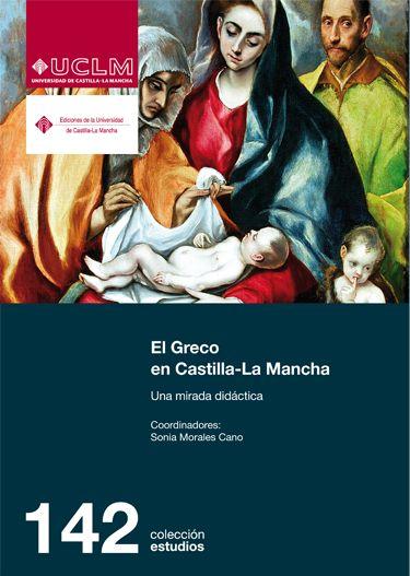 El Greco en Castilla-La Mancha : una mirada didáctica / Sonia Morales Cano (Coordinadora): http://kmelot.biblioteca.udc.es/record=b1530828~S1*gag