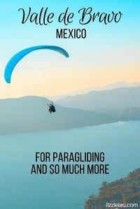 Valle de Bravo Mexico for paragliding and so much more