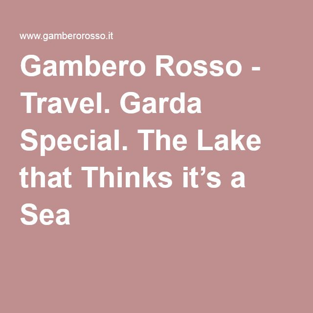 Gambero Rosso - Travel. Garda Special. The Lake that Thinks it's a Sea