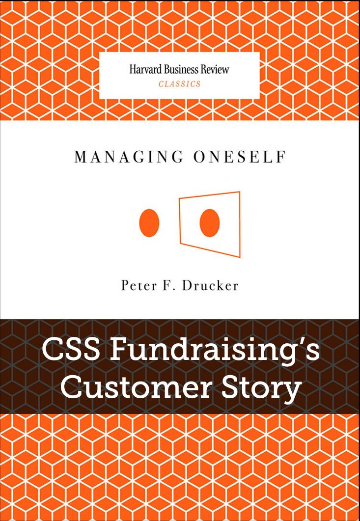 CSS Fundraising's Customer Story || CSS Fundraising — a consulting agency whose services include feasibility studies, capital campaigns, prospect research, and public relations — purchased Peter F. Drucker's Managing Oneself for an executive summit and employee onboarding. Drucker's work is commonly referenced in the world of business and management.
