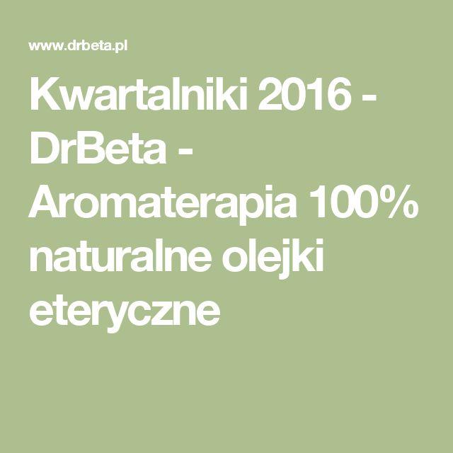 Kwartalniki 2016 - DrBeta - Aromaterapia  100% naturalne olejki eteryczne