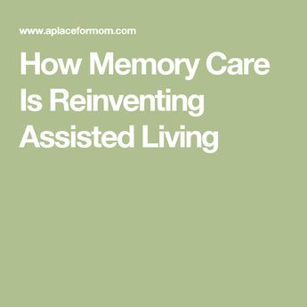 How Memory Care Is Reinventing Assisted Living