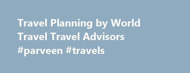 Travel Planning by World Travel Travel Advisors #parveen #travels http://travels.remmont.com/travel-planning-by-world-travel-travel-advisors-parveen-travels/  #travel world # FAMILY OF AGENCIES Our Travel Advisors are your travel specialists. We understand you travel for many different reasons, and that travel planning may be a daunting experience. One of our Travel Advisors will work with you to... Read moreThe post Travel Planning by World Travel Travel Advisors #parveen #travels appeared…
