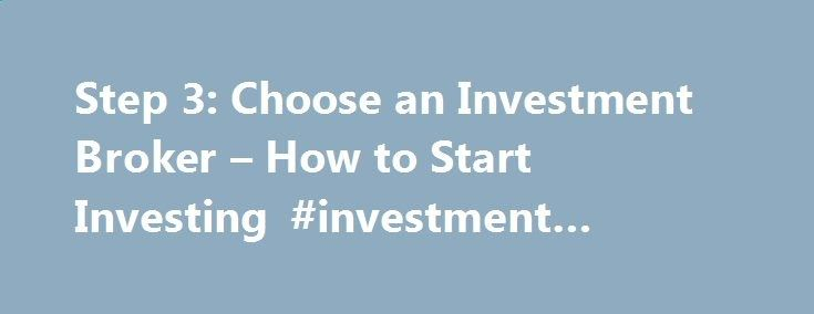 Step 3: Choose an Investment Broker – How to Start Investing #investment #brokerages spain.nef2.com/... # How to Start Investing A broker gets paid on commission for helping clients buy and sell investment tools like stocks, bonds and mutual funds. To buy and sell stocks, bonds and mutual funds, you need a broker. A broker can either be an individual licensed agent or a brokerage firm like Merrill Lynch, Smith Barney or Charles Schwab. The most basic function of a broker is to execute ...