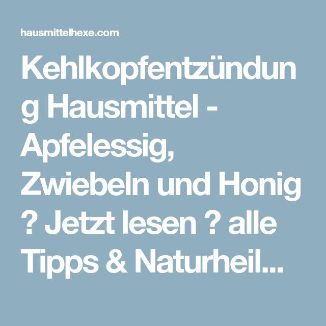 Kehlkopfentzündung Hausmittel - Apfelessig, Zwiebeln und Honig → Jetzt lesen → alle Tipps & Naturheilmittel