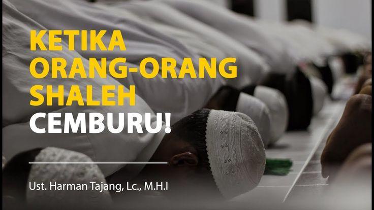 """Kisah Inspiratif: Kecemburuan Orang Orang Shaleh """"Ustadz Harman Tajang, ..."""