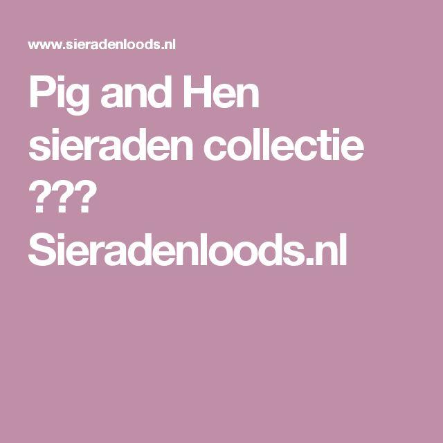 Pig and Hen sieraden collectie ★★★ Sieradenloods.nl