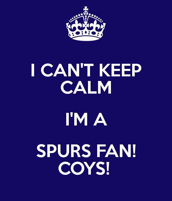 I CAN'T KEEP CALM I'M A SPURS FAN! COYS! - KEEP CALM AND CARRY ON Image Generator