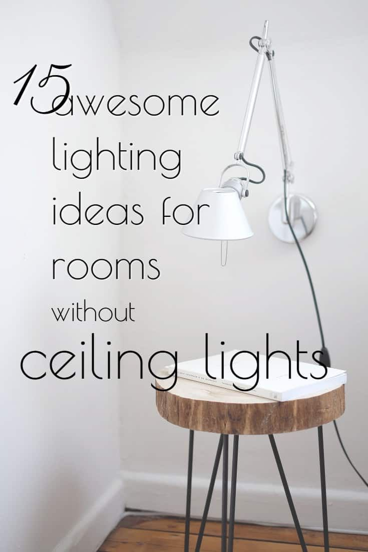15 Awesome Lighting Ideas For Rooms Without Ceiling Lights In