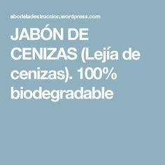 JABÓN DE CENIZAS (Lejía de cenizas). 100% biodegradable