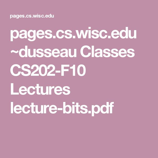 pages.cs.wisc.edu ~dusseau Classes CS202-F10 Lectures lecture-bits.pdf