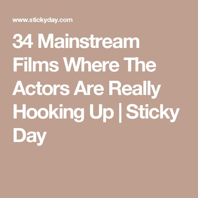 34 Mainstream Films Where The Actors Are Really Hooking Up | Sticky Day