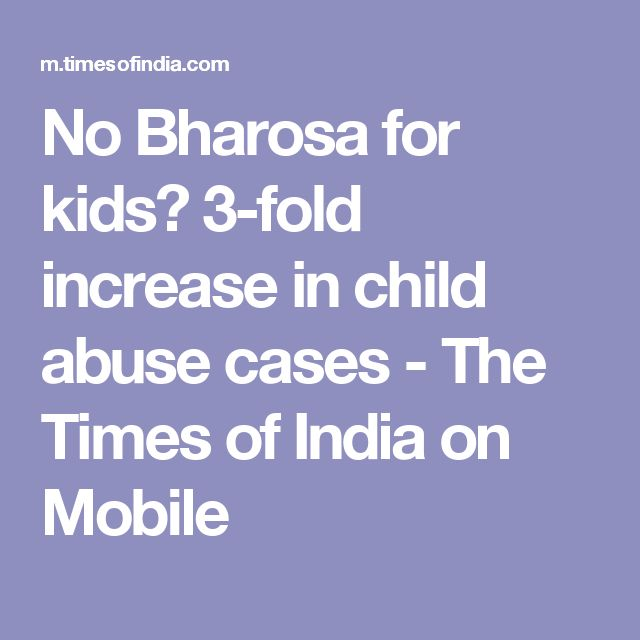 No Bharosa for kids? 3-fold increase in child abuse cases - The Times of India on Mobile