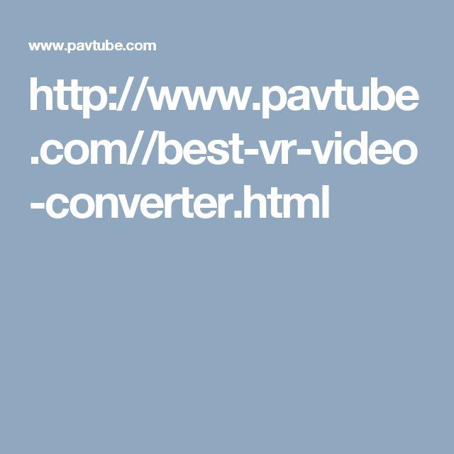 http://www.pavtube.com//best-vr-video-converter.html