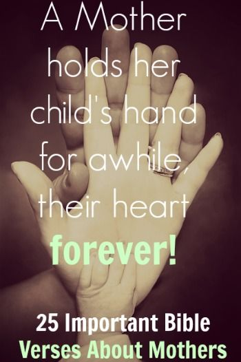 A Mother holds her child's hand for awhile, their heart forever! Check out 25 Important Bible Verses About Mothers